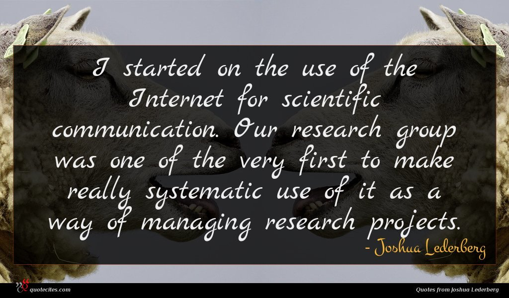I started on the use of the Internet for scientific communication. Our research group was one of the very first to make really systematic use of it as a way of managing research projects.