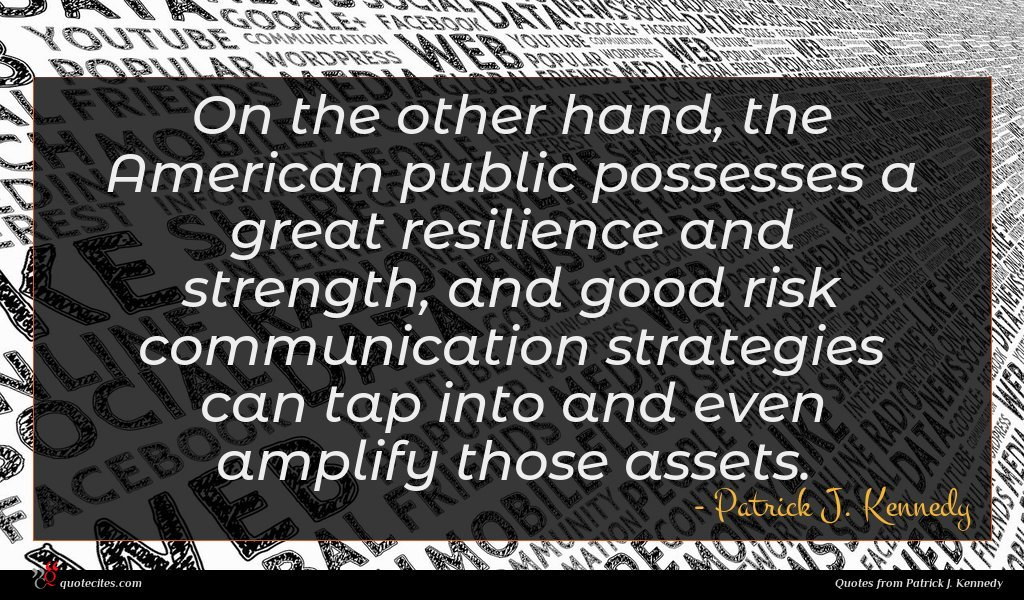 On the other hand, the American public possesses a great resilience and strength, and good risk communication strategies can tap into and even amplify those assets.