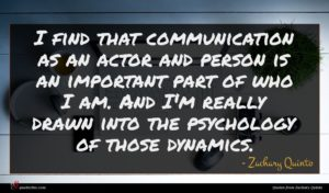 Zachary Quinto quote : I find that communication ...