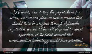 Hideki Tojo quote : However even during the ...