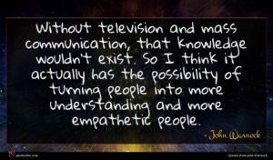 John Warnock quote : Without television and mass ...
