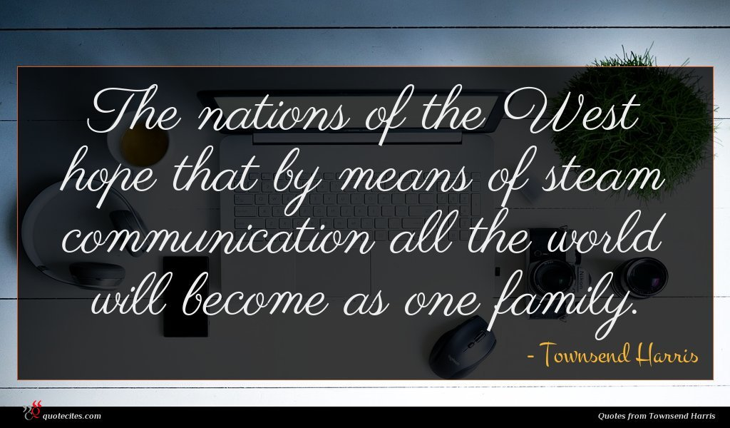 Photo of Townsend Harris quote : The nations of the …