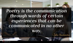John Drinkwater quote : Poetry is the communication ...