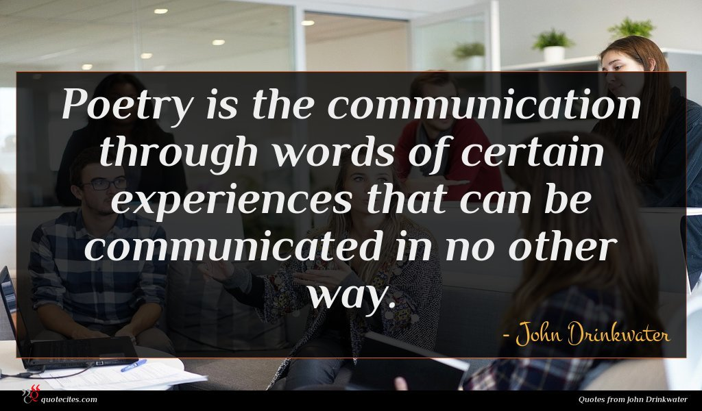 Photo of John Drinkwater quote : Poetry is the communication …