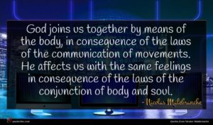Nicolas Malebranche quote : God joins us together ...
