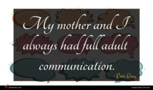 Erin Gray quote : My mother and I ...