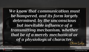 Oliver Lodge quote : We know that communication ...