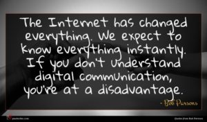 Bob Parsons quote : The Internet has changed ...