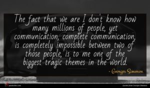Georges Simenon quote : The fact that we ...