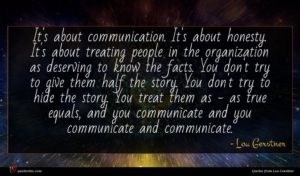 Lou Gerstner quote : It's about communication It's ...