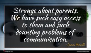 James Merrill quote : Strange about parents We ...