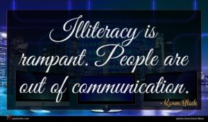 Karen Black quote : Illiteracy is rampant People ...