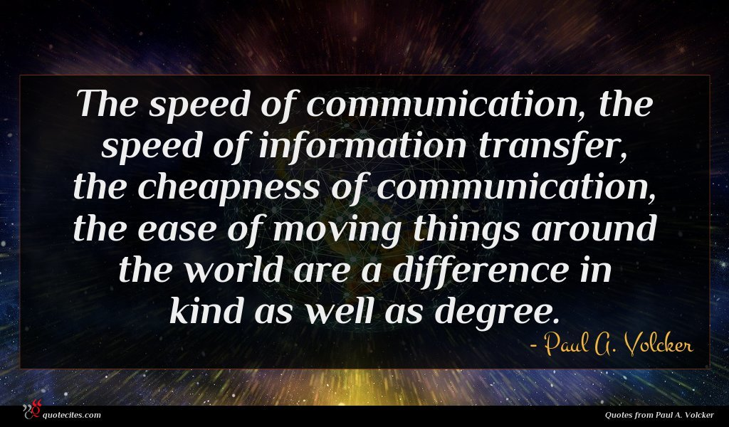 Photo of Paul A. Volcker quote : The speed of communication …