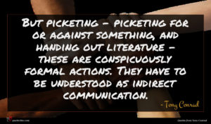 Tony Conrad quote : But picketing - picketing ...
