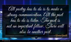Stevie Smith quote : All poetry has to ...