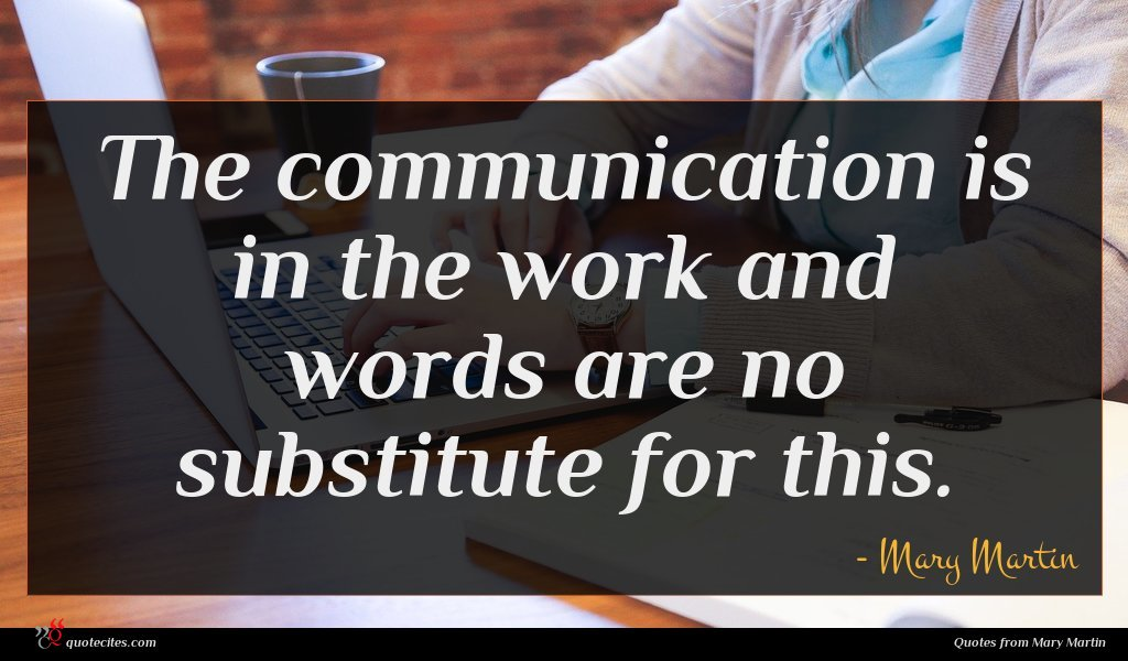 Photo of Mary Martin quote : The communication is in …