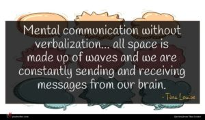 Tina Louise quote : Mental communication without verbalization ...