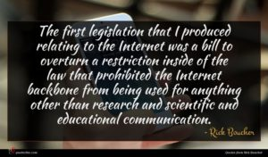 Rick Boucher quote : The first legislation that ...