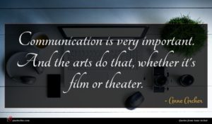 Anne Archer quote : Communication is very important ...
