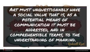 Rockwell Kent quote : Art must unquestionably have ...
