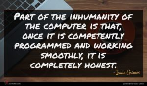 Isaac Asimov quote : Part of the inhumanity ...