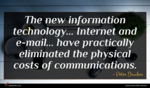 Peter Drucker quote : The new information technology ...