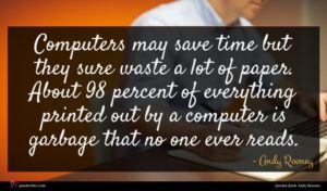 Andy Rooney quote : Computers may save time ...