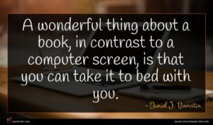 Daniel J. Boorstin quote : A wonderful thing about ...