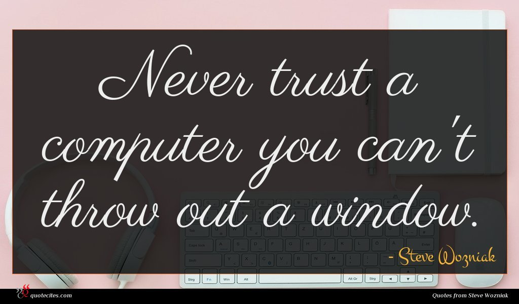Photo of Steve Wozniak quote : Never trust a computer …