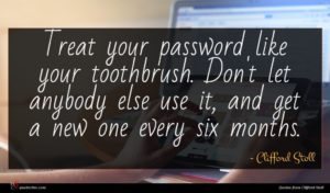 Clifford Stoll quote : Treat your password like ...