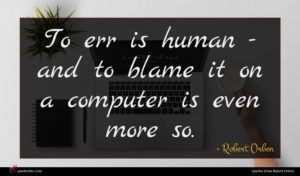 Robert Orben quote : To err is human ...