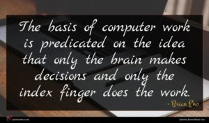 Brian Eno quote : The basis of computer ...