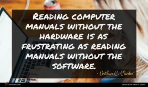 Arthur C. Clarke quote : Reading computer manuals without ...