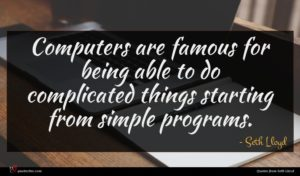 Seth Lloyd quote : Computers are famous for ...