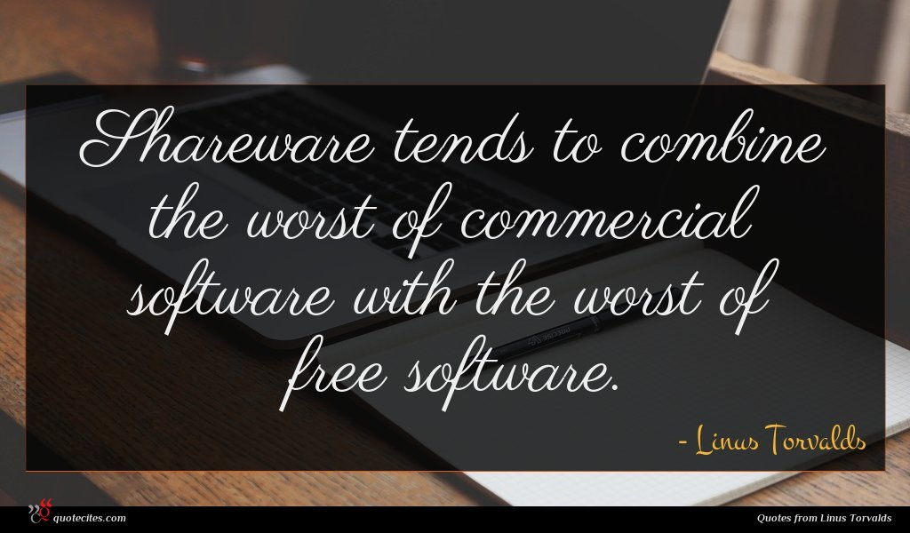 Photo of Linus Torvalds quote : Shareware tends to combine …