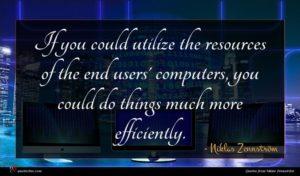 Niklas Zennström quote : If you could utilize ...
