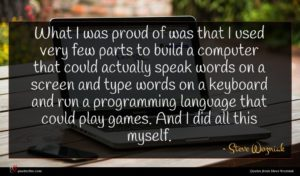 Steve Wozniak quote : What I was proud ...