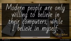 Alain Robert quote : Modern people are only ...