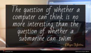 Edsger Dijkstra quote : The question of whether ...