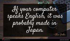 Alan Perlis quote : If your computer speaks ...