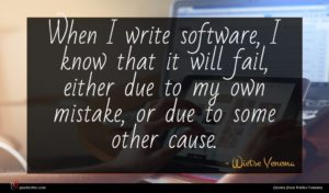 Wietse Venema quote : When I write software ...