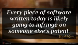 Miguel de Icaza quote : Every piece of software ...