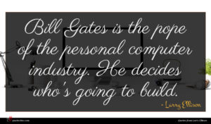 Larry Ellison quote : Bill Gates is the ...