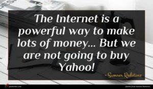 Sumner Redstone quote : The Internet is a ...