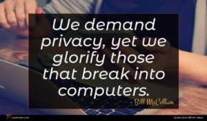Bill McCollum quote : We demand privacy yet ...