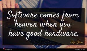 Ken Olsen quote : Software comes from heaven ...