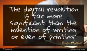 Douglas Engelbart quote : The digital revolution is ...