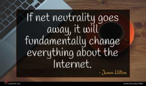 James Hilton quote : If net neutrality goes ...