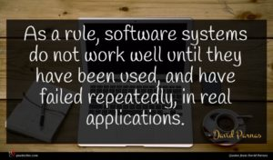 David Parnas quote : As a rule software ...