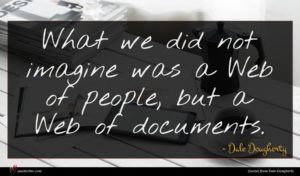 Dale Dougherty quote : What we did not ...